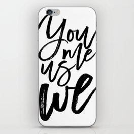 You Me Us We | Modern calligraphy | Typography print iPhone Skin