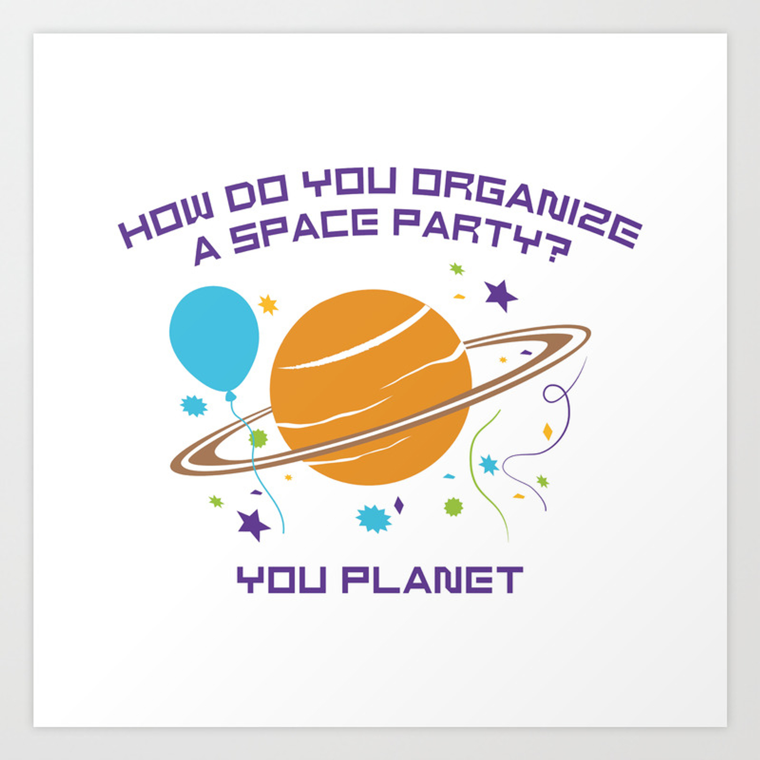How Do You Organize A Space Party Art Print By Amazingvision