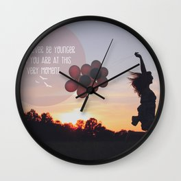 you will never be younger.. Wall Clock