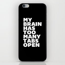 My Brain Has Too Many Tabs Open black-white typography poster black and white design wall home decor iPhone Skin