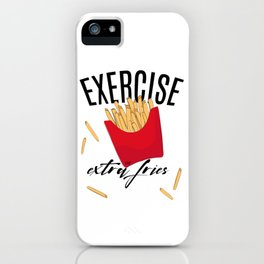 Exercise or extra fries iPhone Case