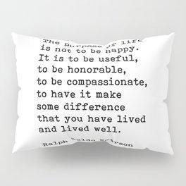 The Purpose Of Life, Ralph Waldo Emerson Quote Pillow Sham