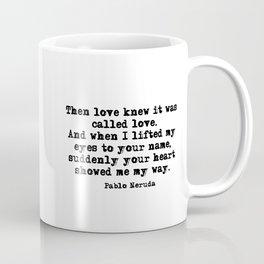 Your heart showed me the way - Pablo Neruda Coffee Mug