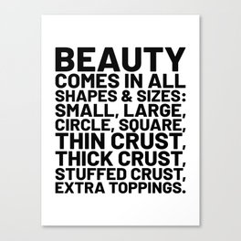 Beauty Comes in All Shapes and Sizes Pizza Canvas Print