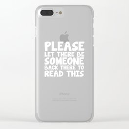 Let There be Someone back There to Read This T-Shirt Clear iPhone Case