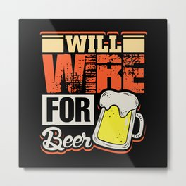 Will wire for beer funny electric shirt Metal Print