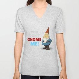 You Don't Gnome Me Funny Gnome Pun Unisex V-Neck