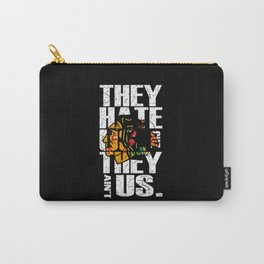 They Hate Us Cuz They Aint Us Carry-All Pouch