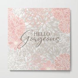 Hello Gorgeous, Cute, Meme, Fun Bathroom Art,  Floral Print, Pink and Gray Metal Print