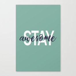 Stay Awesome Canvas Print