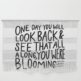 One day you will look back and see that all along, you were blooming Wall Hanging