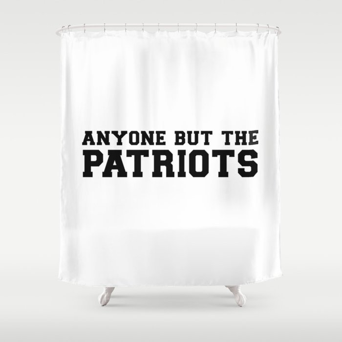 Anyone But The Patriots Anti New England Football Shower Curtain by ...