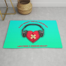 Last night the Dj saved my life from a broken heart Rug