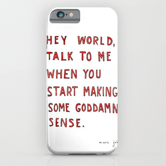 Hey world, talk to me when you start making some goddamn sense iPhone & iPod Case