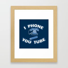 I Phone You Tube - Funny Internet Quotes Gift Framed Art Print