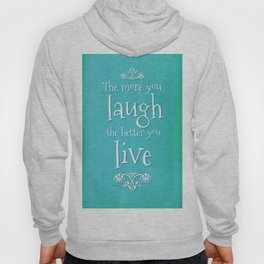 The more you laugh, the better you live. Hoody