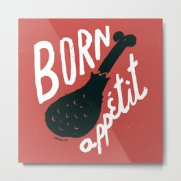 Born appétit Metal Print