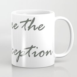 You are the only exception Coffee Mug