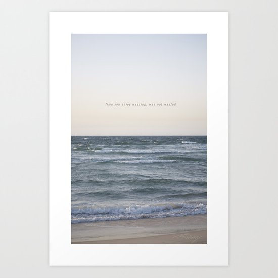 Time you enjoy wasting, was not wasted. Art Print