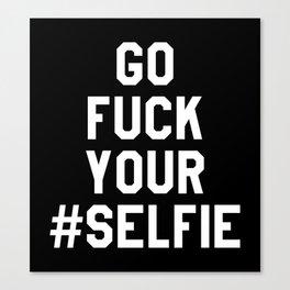 GO FUCK YOUR SELFIE (Black & White) Canvas Print