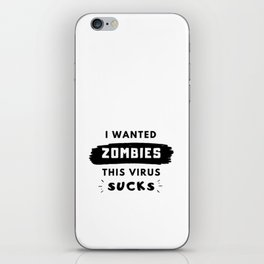 I wanted zombies. This virus sucks iPhone Skin