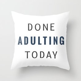 Done Adulting Throw Pillow