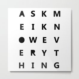 Ask me I know everything Metal Print