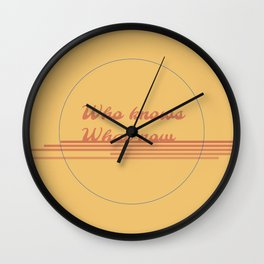 Who Knows What Now Wall Clock