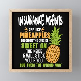 Insurance Agents Are Like Pineapples. Tough On The Outside Sweet On The Inside Framed Mini Art Print