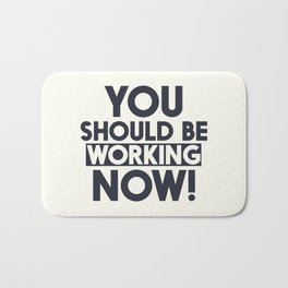 You should be working, motivational quote, home wall art, office, garage, work hard, warning signal Bath Mat