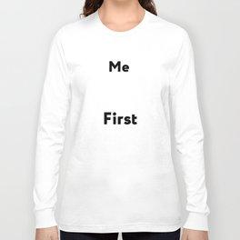 ME FIRST Long Sleeve T-shirt