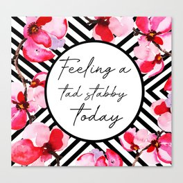 Feeling A Tad Stabby Today Canvas Print