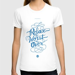 Relax the Worst Is over T-shirt