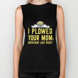 I Plowed Your Mom's Driveway Last Night Plow Truck Driver Biker Tank