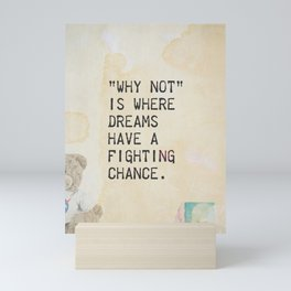 Why Not is where dreams have a fighting chance.  Mini Art Print