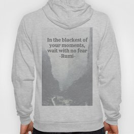 """""""In the blackest of moments, wait with no fear"""" Rumi Hoody"""