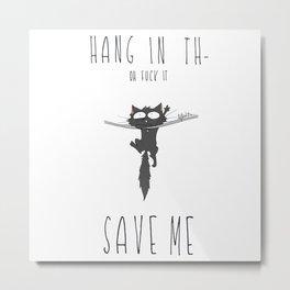 Hang in th- Metal Print