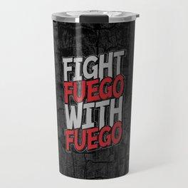 Fight Fuego With Fuego Travel Mug