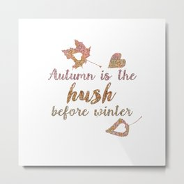 Autum is the hush before winter- Glitter Typography on white background Metal Print