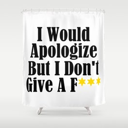 Funny Whatever Apologize Don't Care Give A Crap Meme Shower Curtain