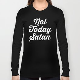 Not Today Satan Funny Quote Long Sleeve T-shirt