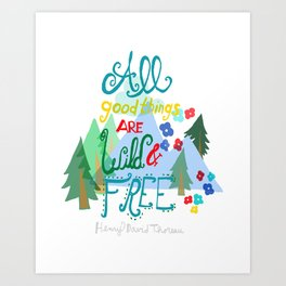 All Good Things are Wild & Free Art Print