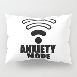 Anxiety mode Pillow Sham