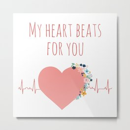 My heart beats for you - I love you quote Metal Print