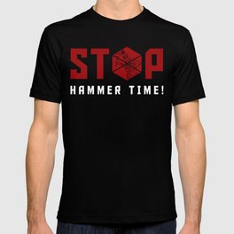 Stop. Hammer Time! T-shirt