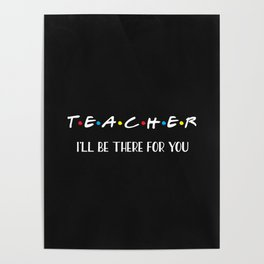 Teacher, I'll Be There For You, Quote Poster