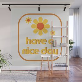 Have a nice day! Wall Mural