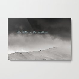 It's better in the mountains Metal Print