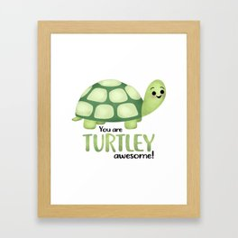 You Are Turtley Awesome! Framed Art Print