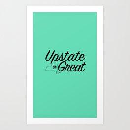 Upstate is Great - Upstate New York Art Print